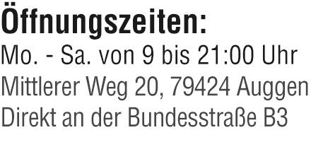 Öffnungszeiten: Mo. - Sa. von 9 bis 21 Uhr. Mittlerer Weg 20, 79424 Auggen. Direkt an der Bundesstraße B3